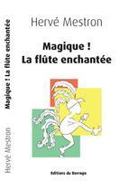 Couverture du livre « Magique ! la flûte enchantée » de Herve Mestron aux éditions Borrego