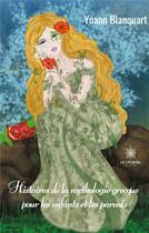 Couverture du livre « Histoires de la mythologie grecque pour les enfants et les parents » de Yoann Blanquart aux éditions Le Lys Bleu