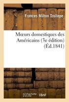 Couverture du livre « Moeurs domestiques des americains (3e edition) » de Trollope F M. aux éditions Hachette Bnf