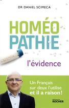 Couverture du livre « Homéopathie ; l'évidence ; un francais sur deux l'utilise, et il a raison ! » de Daniel Scimeca aux éditions Rocher