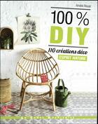 Couverture du livre « 100% DIY ; 110 créations déco esprit nature » de Amelie Rioual aux éditions Le Temps Apprivoise