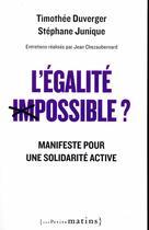 Couverture du livre « L'égalité (im)possible ? manifeste pour une solidarité active » de Timothee Duverger et Stephane Junique aux éditions Les Petits Matins