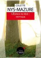 Couverture du livre « L'espace du rêve : tryptique » de Colette Nys-Mazure aux éditions Libre Court