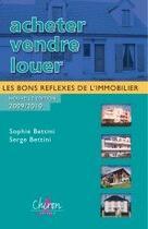 Couverture du livre « Acheter, vendre, louer ; les bon réflexes de l'immobilier » de Bettini Serge Soph aux éditions Chiron