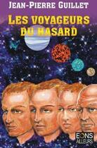 Couverture du livre « Les voyageurs du hasard » de Jean-Pierre Guillet aux éditions Eons