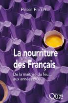 Couverture du livre « La nourriture des français ; de la maîtrise du feu... aux années 2030 » de Pierre Feillet aux éditions Quae