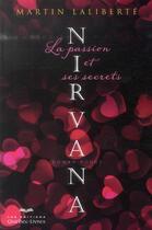 Couverture du livre « Nirvana ; la passion et ses secrets » de Martin Laliberte aux éditions Quebec Livres