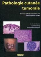 Couverture du livre « Pathologie cutanée tumorale » de Janine Wechsler aux éditions Sauramps Medical