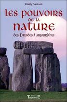 Couverture du livre « Les pouvoirs de la nature ; des druides à aujourd'hui » de Charly Samson aux éditions Trajectoire