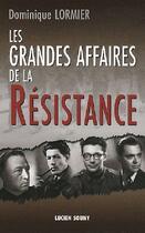 Couverture du livre « Les grandes affaires de la Résistance » de Dominique Lormier aux éditions Lucien Souny