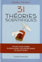 Couverture du livre « 31 théories scientifiques pour vous aider à résoudre les problèmes du quotidien » de Mark Frary aux éditions Contre-dires