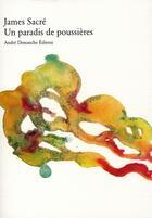 Couverture du livre « Un paradis de poussières » de James Sacre aux éditions Andre Dimanche