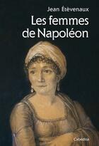 Couverture du livre « Les femmes de Napoléon » de Jean Etevenaux aux éditions Cabedita
