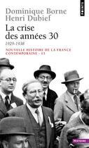 Couverture du livre « La crise des années 30 ; 1929-1938 » de Dominique Borne aux éditions Points
