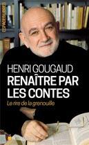 Couverture du livre « Renaître par les contes ; le rire de la grenouille » de Henri Gougaud aux éditions Albin Michel