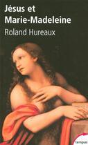 Couverture du livre « Jésus et Marie-Madeleine » de Roland Hureaux aux éditions Tempus/perrin