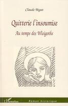 Couverture du livre « Quitterie l'insoumise ; au temps de Wisigoths » de Claude Begat aux éditions L'harmattan