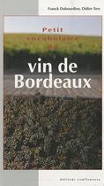 Couverture du livre « Petit vocabulaire du vin de Bordeaux » de Didier Ters et Franck Dubourdieu aux éditions Confluences