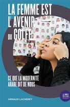 Couverture du livre « La femme est l'avenir du golfe ; ce que la modernité arabe dit de nous » de Arnaud Lacheret aux éditions Bord De L'eau