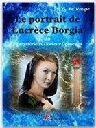 Couverture du livre « Le mystérieux doctur Cornélius t.10 ; le portrait de Lucrèce Borgia » de Gustave Le Rouge aux éditions Thriller Editions