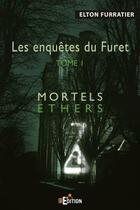 Couverture du livre « Les enquêtes du furet t.1 ; mortels ethers » de Elton Furratier aux éditions Is Edition