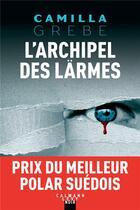 Couverture du livre « L'archipel des larmes » de Camilla Grebe aux éditions Calmann-levy