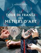 Couverture du livre « Le tour de france des metiers d'art » de Sandrine Roudeix aux éditions La Martiniere