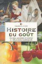 Couverture du livre « Histoire du goût ; histoire, anecdotes et cettes de 100 produits traditionnels » de Pauline Blancard aux éditions De Vecchi