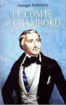 Couverture du livre « Le Comte de Chambord ; Henri V » de Georges Poisson aux éditions Pygmalion