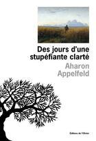 Couverture du livre « Des jours d'une stupéfiante clarté » de Aharon Appelfeld aux éditions Editions De L'olivier