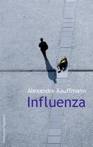 Couverture du livre « Influenza » de Alexandre Kauffmann aux éditions Des Equateurs