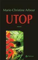 Couverture du livre « Utop » de Marie-Christine Arbour aux éditions Editions Triptyque
