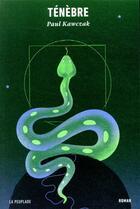 Couverture du livre « Ténèbre » de Paul Kawczak aux éditions La Peuplade