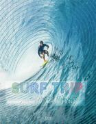 Couverture du livre « Surf trip ; voyages et vagues autour du monde » de Damien Poullenot et Baptiste Levrier aux éditions Tana