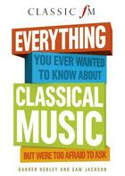 Couverture du livre « Everything You Ever Wanted to Know About Classical Music » de Jackson Sam aux éditions Elliott And Thompson Digital