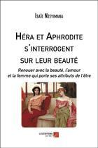 Couverture du livre « Héra et Aphrodite s'interrogent sur leur beauté ; renouer avec la beauté, l'amour et la femme qui porte ses attributs de l'être » de Isaie Nzeyimana aux éditions Editions Du Net