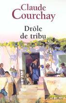 Couverture du livre « Drole de tribu » de Claude Courchay aux éditions Lattes