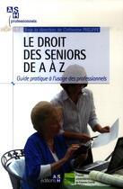 Couverture du livre « Le droit des seniors de a a z - guide pratique a l'usage des professionnels » de Collectif aux éditions Ash