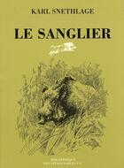 Couverture du livre « Le sanglier » de Karl Snethlage aux éditions Bibliotheque Des Introuvables