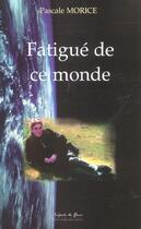 Couverture du livre « Fatigue de ce monde » de Morice Pascale aux éditions Jubile