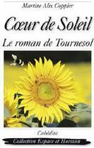 Couverture du livre « Coeur de soleil ; le roman de Tournesol » de Martine Alix Coppier aux éditions Cabedita