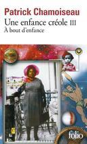 Couverture du livre « Une enfance créole t.3 ; à bout d'enfance » de Patrick Chamoiseau aux éditions Gallimard