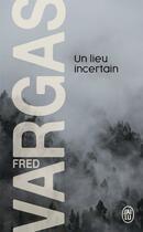 Couverture du livre « Un lieu incertain » de Fred Vargas aux éditions J'ai Lu