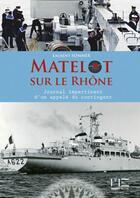 Couverture du livre « Matelot sur le Rhône ; journal impertinent d'un appelé du contingent » de Laurent Sommer aux éditions Marines