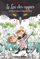 Couverture du livre « Il était une fois ; le lac des cygnes ; Louise et Lucas à l'opéra de Paris » de Laurent Begue aux éditions Belize