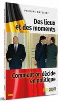 Couverture du livre « Des lieux et des moments ; comment on décide en politique » de Philippe Maystadt aux éditions Avant-propos