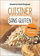 Couverture du livre « Cuisiner sans gluten ; 90 recettes pour varier les plaisirs » de Lionel Clergeaud et Chantal Clergeaud aux éditions Dangles