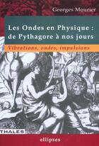 Couverture du livre « Les Ondes En Physique De Pythagore A Nos Jours Vibrations Ondes Impulsions » de Mourier aux éditions Ellipses Marketing