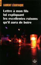 Couverture du livre « Lettre à mon fils lui expliquant les excellentes raisons qu'il aura de boire » de Laurent Leguevaque aux éditions Cherche Midi