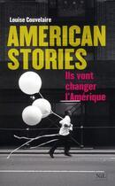 Couverture du livre « American stories ; ils vont changer l'Amérique » de Louise Couvelaire aux éditions Nil